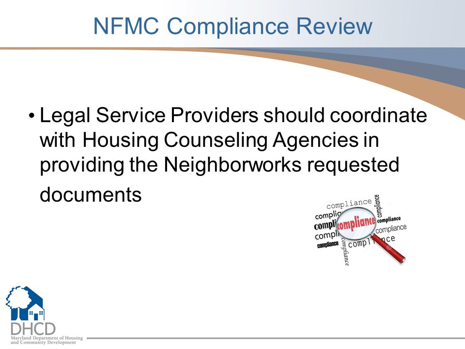 NFMC Compliance Review Legal Service Providers should coordinate with Housing Counseling Agencies in providing the Neighborworks requested documents
