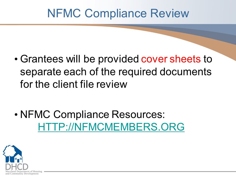 NFMC Compliance Review Grantees will be provided cover sheets to separate each of the required documents for the client file review NFMC Compliance Resources: HTTP://NFMCMEMBERS.ORG HTTP://NFMCMEMBERS.ORG