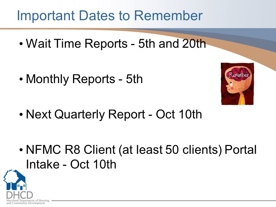 Important Dates to Remember Wait Time Reports - 5th and 20th Monthly Reports - 5th Next Quarterly Report - Oct 10th NFMC R8 Client (at least 50 clients) Portal Intake - Oct 10th