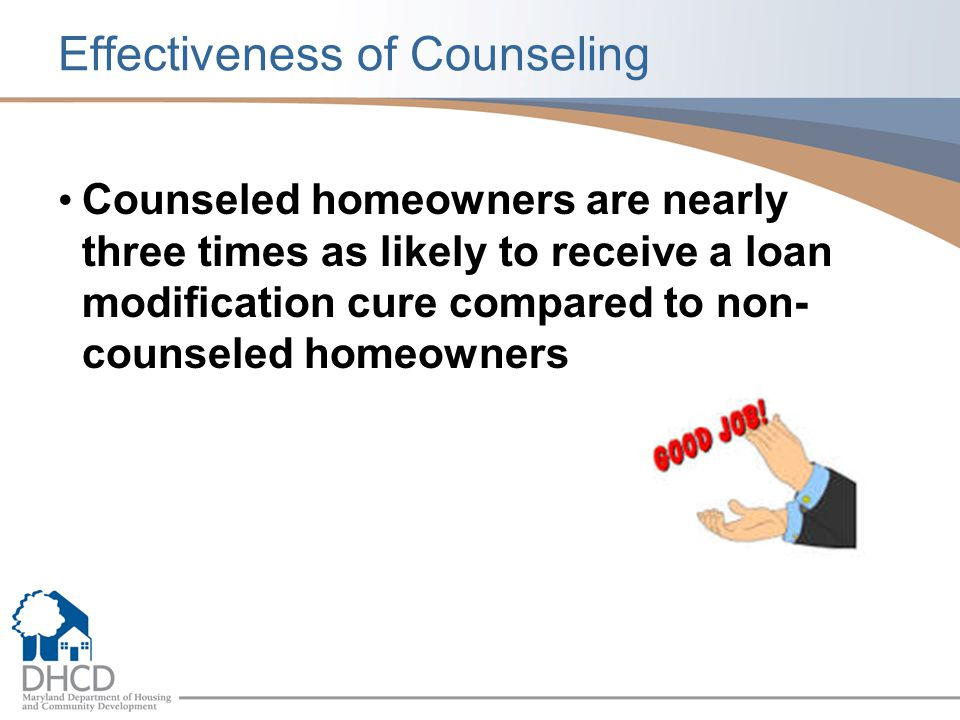 Effectiveness of Counseling Counseled homeowners are nearly three times as likely to receive a loan modification cure compared to non- counseled homeowners