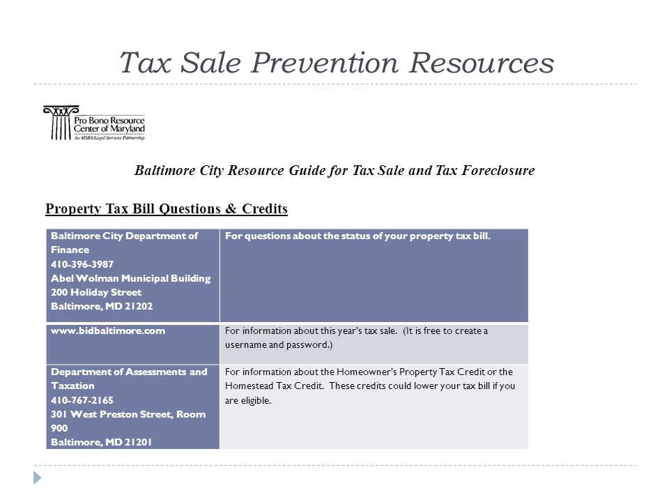 Tax Sale Prevention Resources Baltimore City Department of Finance 410-396-3987 Abel Wolman Municipal Building 200 Holiday Street Baltimore, MD 21202 For questions about the status of your property tax bill.