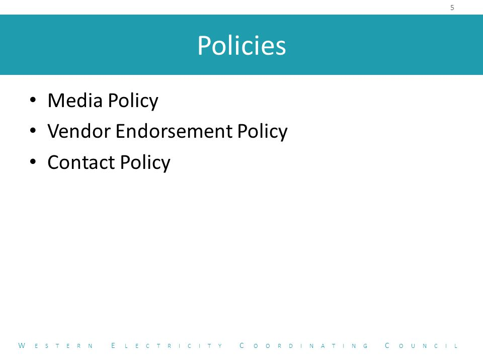 Policies Media Policy Vendor Endorsement Policy Contact Policy 5 W ESTERN E LECTRICITY C OORDINATING C OUNCIL