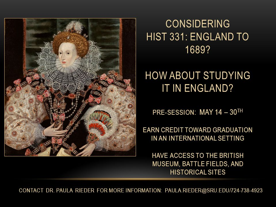 CONSIDERING HIST 331: ENGLAND TO 1689. HOW ABOUT STUDYING IT IN ENGLAND.