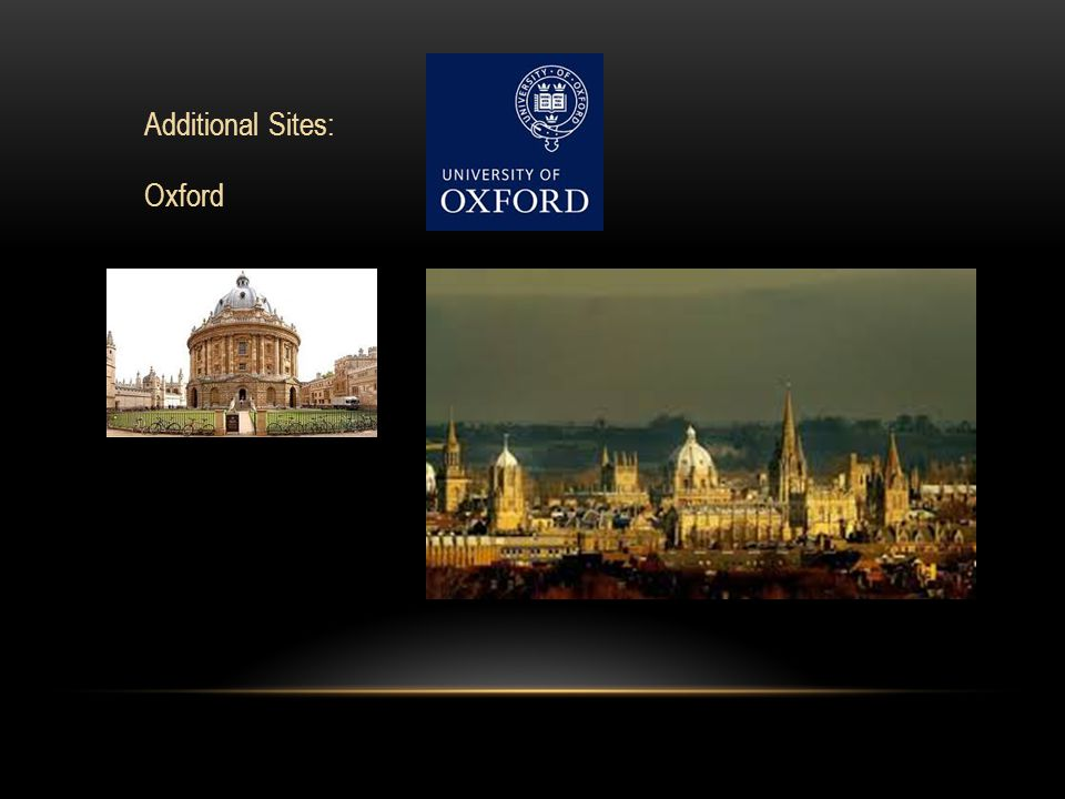Additional Sites: Oxford The Ashmoleon Museum Stonehenge Stratford on Avon Tower of London Parliament (with a planned discussion with a member of Parliament) Cromwell House Viking exhibit at the British Museum Broughton Castle Naseby Battlefield With time to visit sites of individual interest