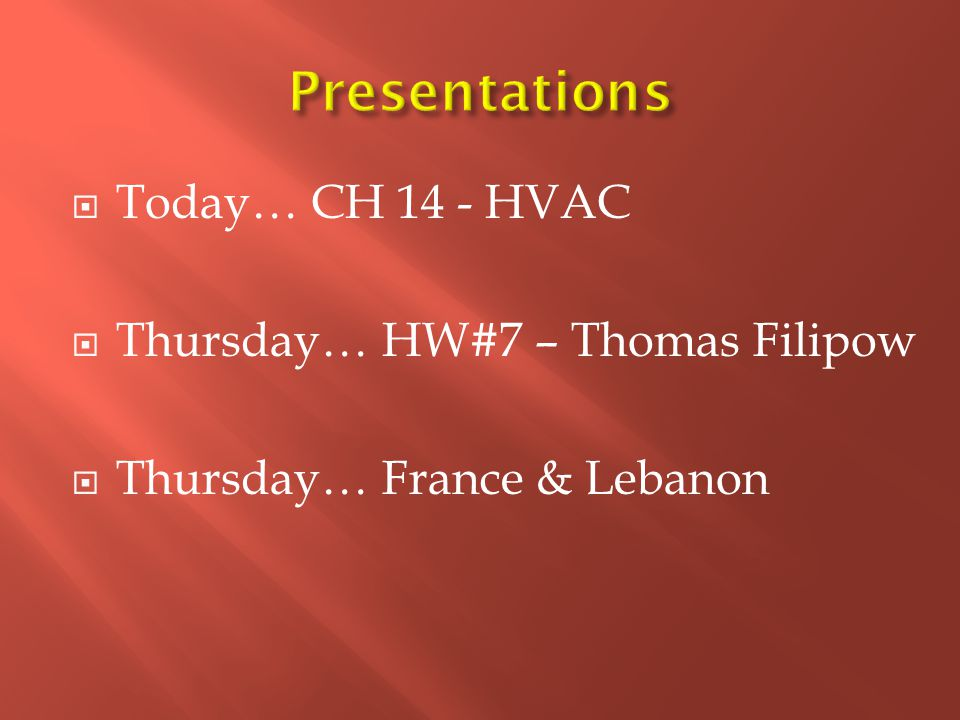  Today… CH 14 - HVAC  Thursday… HW#7 – Thomas Filipow  Thursday… France & Lebanon