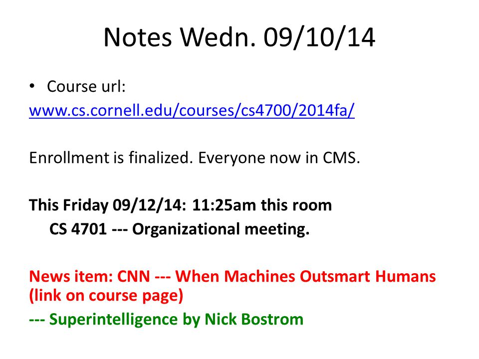 Notes Wedn. 09/10/14 Course url: www.cs.cornell.edu/courses/cs4700/2014fa/ Enrollment is finalized. Everyone now in CMS. This Friday 09/12/14: 11:25am