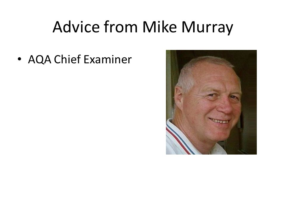 Advice from Mike Murray AQA Chief Examiner