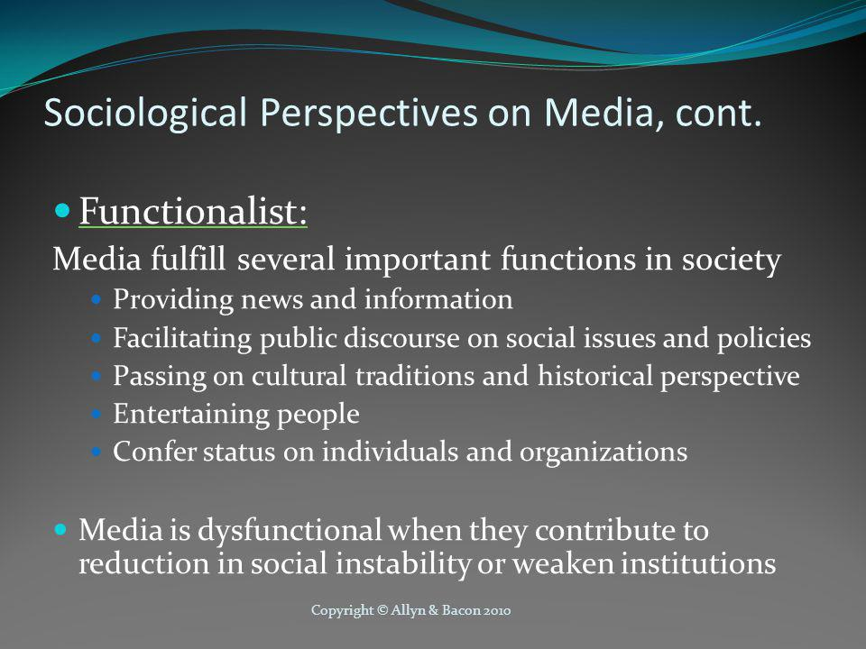 Copyright © Allyn & Bacon 2010 Sociological Perspectives on Media, cont.