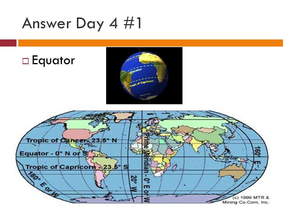 Answer Day 4 #1  Equator