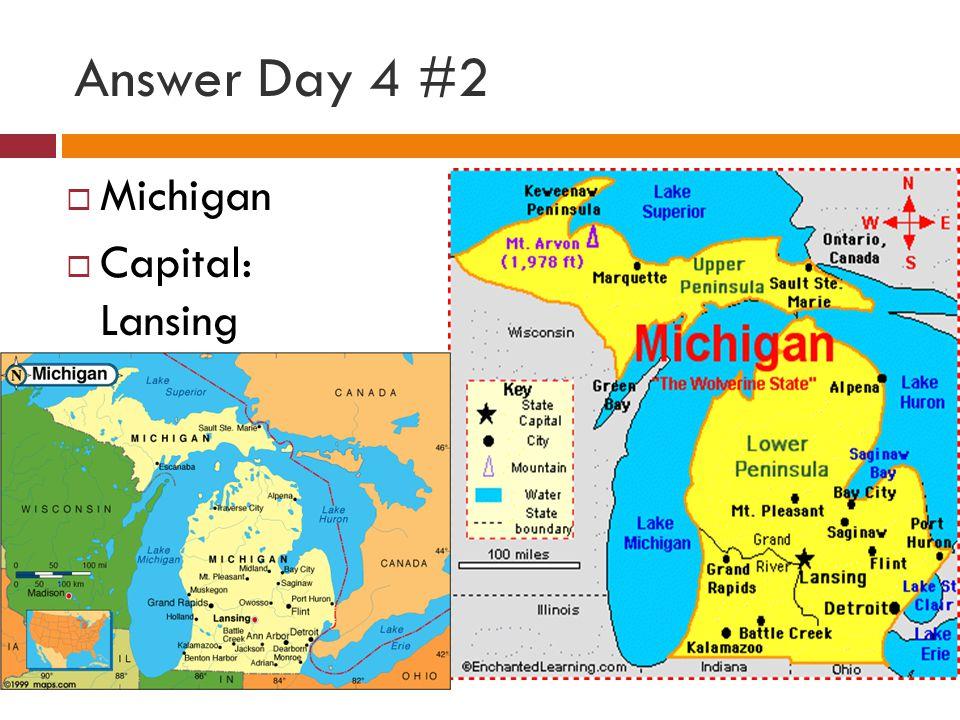 Answer Day 4 #2  Michigan  Capital: Lansing