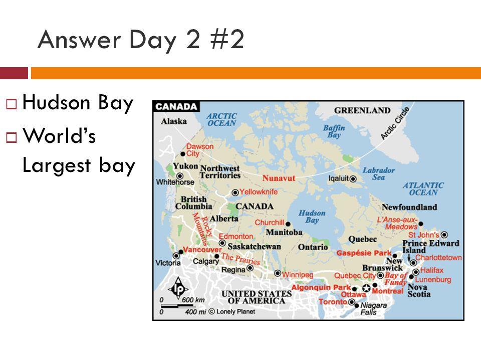 Answer Day 2 #2  Hudson Bay  World's Largest bay
