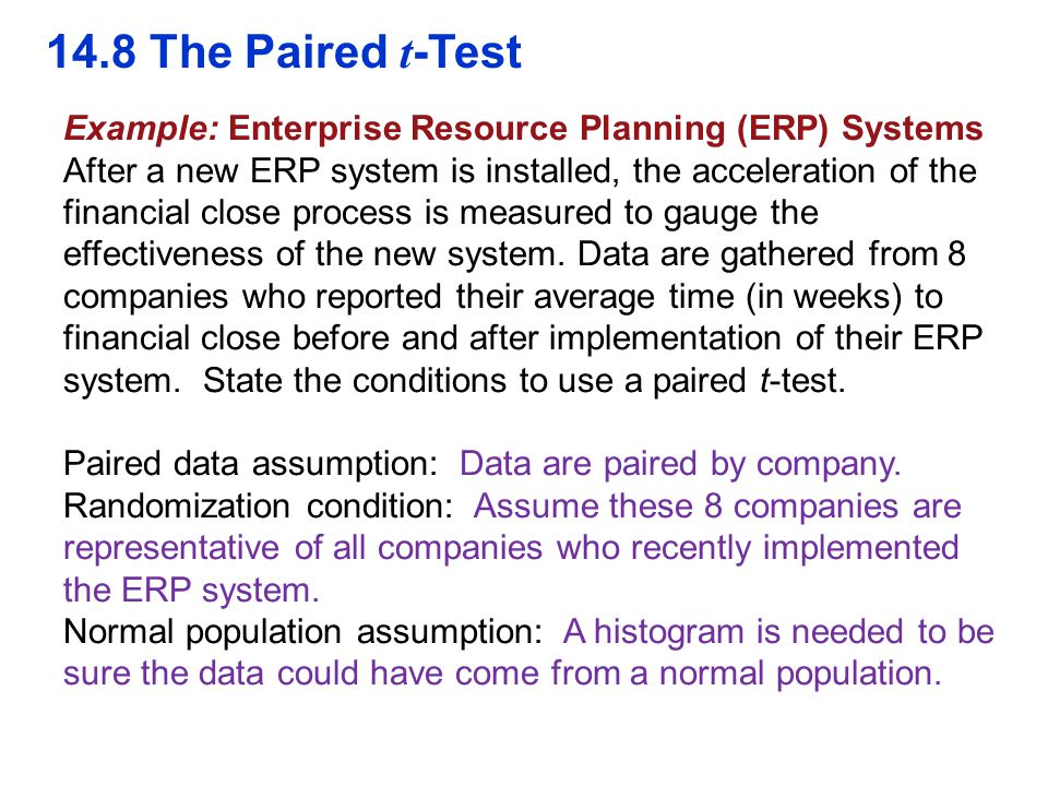 Example: Enterprise Resource Planning (ERP) Systems After a new ERP system is installed, the acceleration of the financial close process is measured t