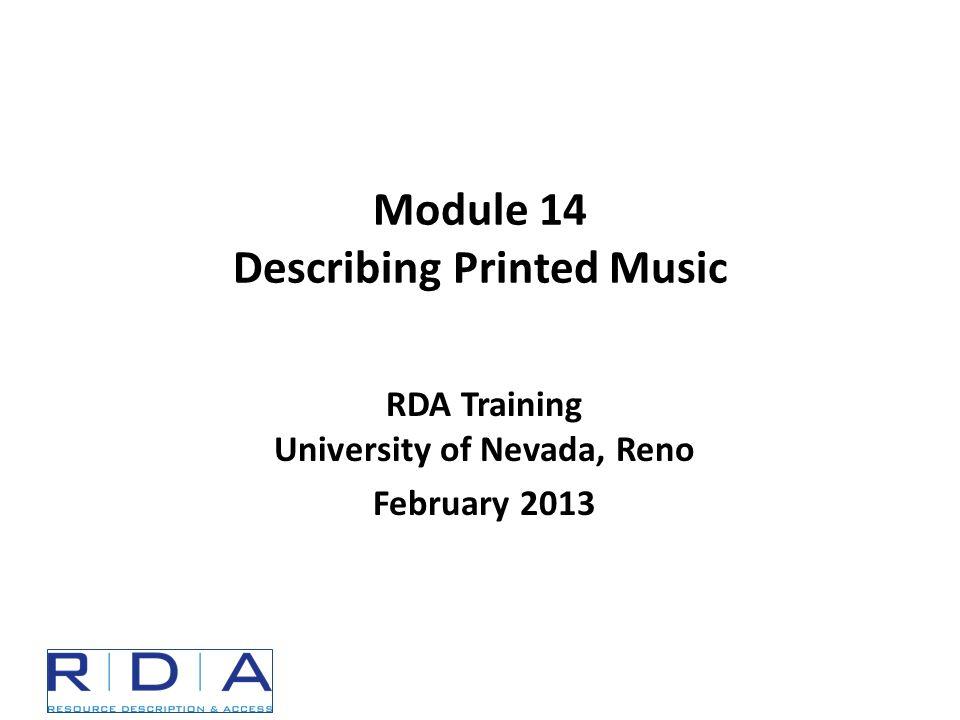 Module 14 Describing Printed Music RDA Training University of Nevada, Reno February 2013