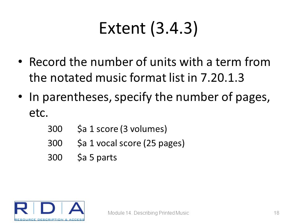 Extent (3.4.3) Record the number of units with a term from the notated music format list in 7.20.1.3 In parentheses, specify the number of pages, etc.