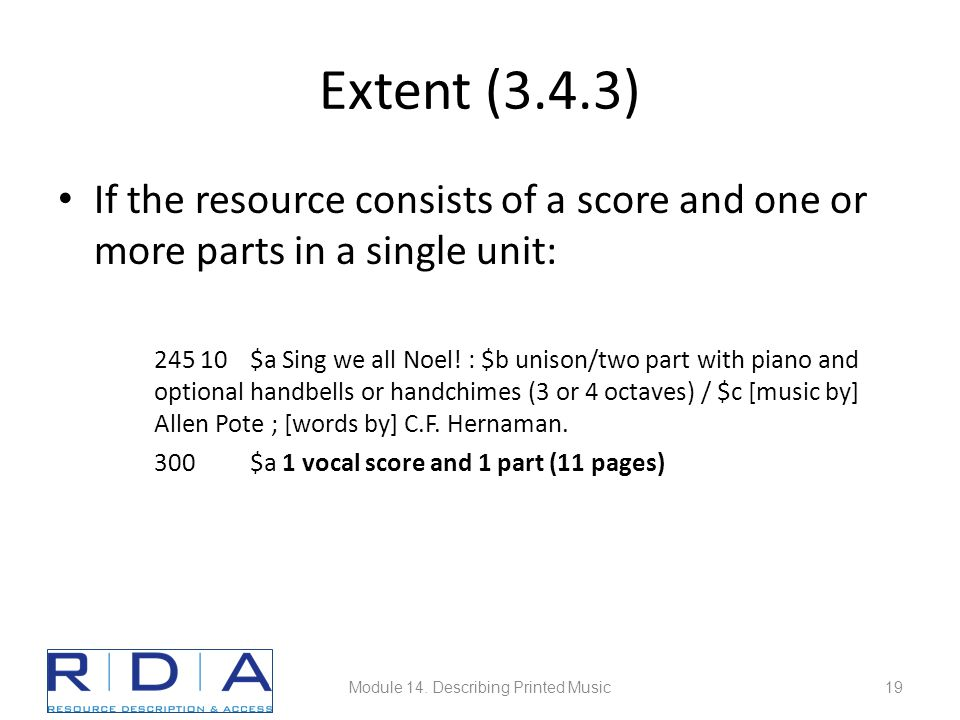 Extent (3.4.3) If the resource consists of a score and one or more parts in a single unit: 245 10$a Sing we all Noel! : $b unison/two part with piano