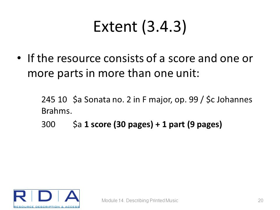Extent (3.4.3) If the resource consists of a score and one or more parts in more than one unit: 245 10 $a Sonata no. 2 in F major, op. 99 / $c Johanne