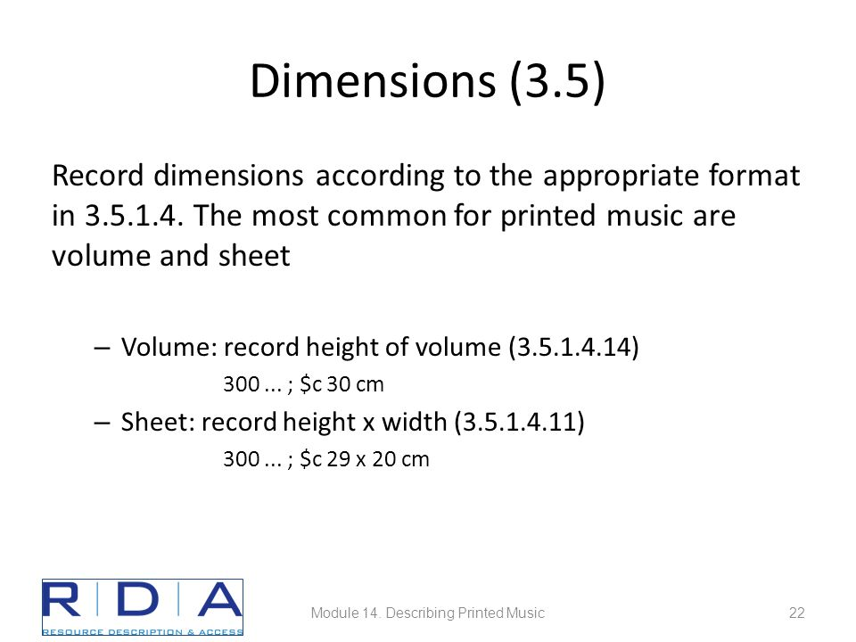 Dimensions (3.5) Record dimensions according to the appropriate format in 3.5.1.4. The most common for printed music are volume and sheet – Volume: re