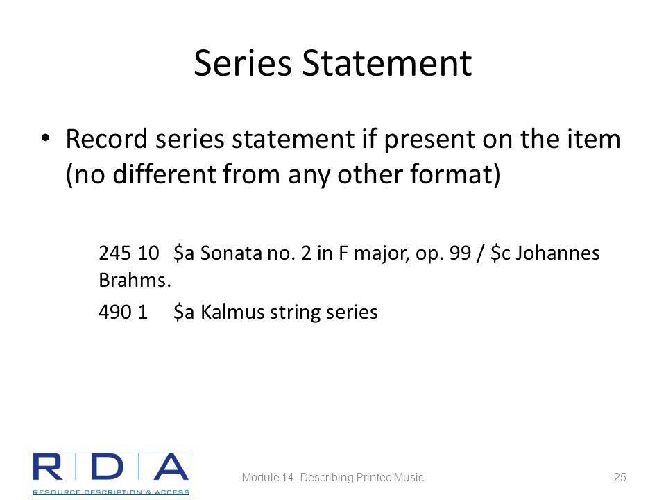 Series Statement Record series statement if present on the item (no different from any other format) 245 10 $a Sonata no. 2 in F major, op. 99 / $c Jo