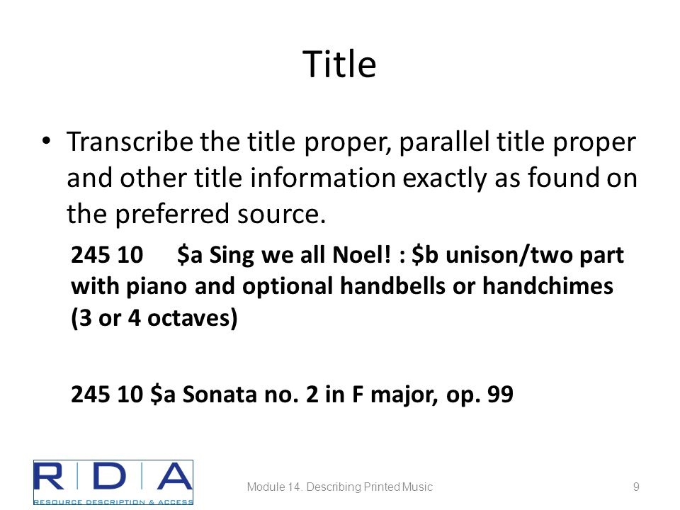 Title Transcribe the title proper, parallel title proper and other title information exactly as found on the preferred source. 245 10$a Sing we all No