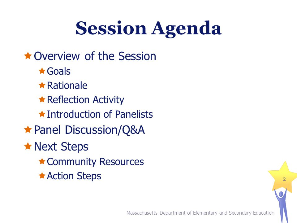 Massachusetts Department of Elementary and Secondary Education 2 Session Agenda  Overview of the Session  Goals  Rationale  Reflection Activity  Introduction of Panelists  Panel Discussion/Q&A  Next Steps  Community Resources  Action Steps