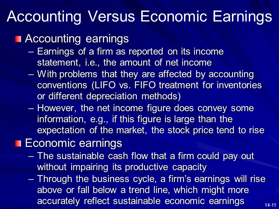 14-11 Accounting Versus Economic Earnings Accounting earnings –Earnings of a firm as reported on its income statement, i.e., the amount of net income
