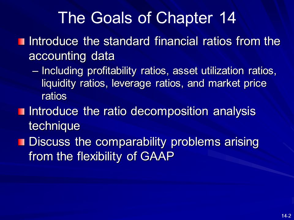 14-2 Introduce the standard financial ratios from the accounting data –Including profitability ratios, asset utilization ratios, liquidity ratios, lev
