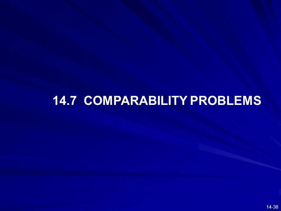 14-38 14.7 COMPARABILITY PROBLEMS