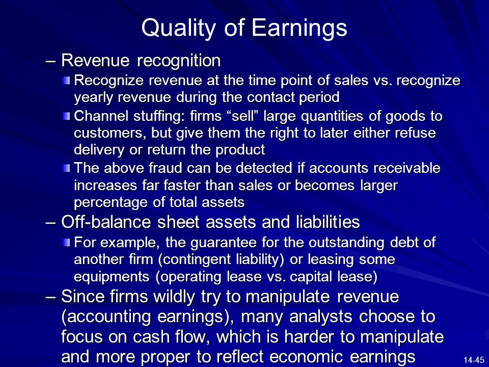 14-45 Quality of Earnings –Revenue recognition Recognize revenue at the time point of sales vs. recognize yearly revenue during the contact period Cha
