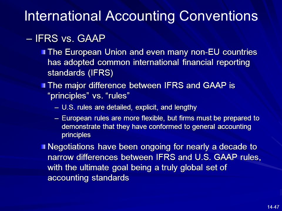 14-47 International Accounting Conventions –IFRS vs. GAAP The European Union and even many non-EU countries has adopted common international financial