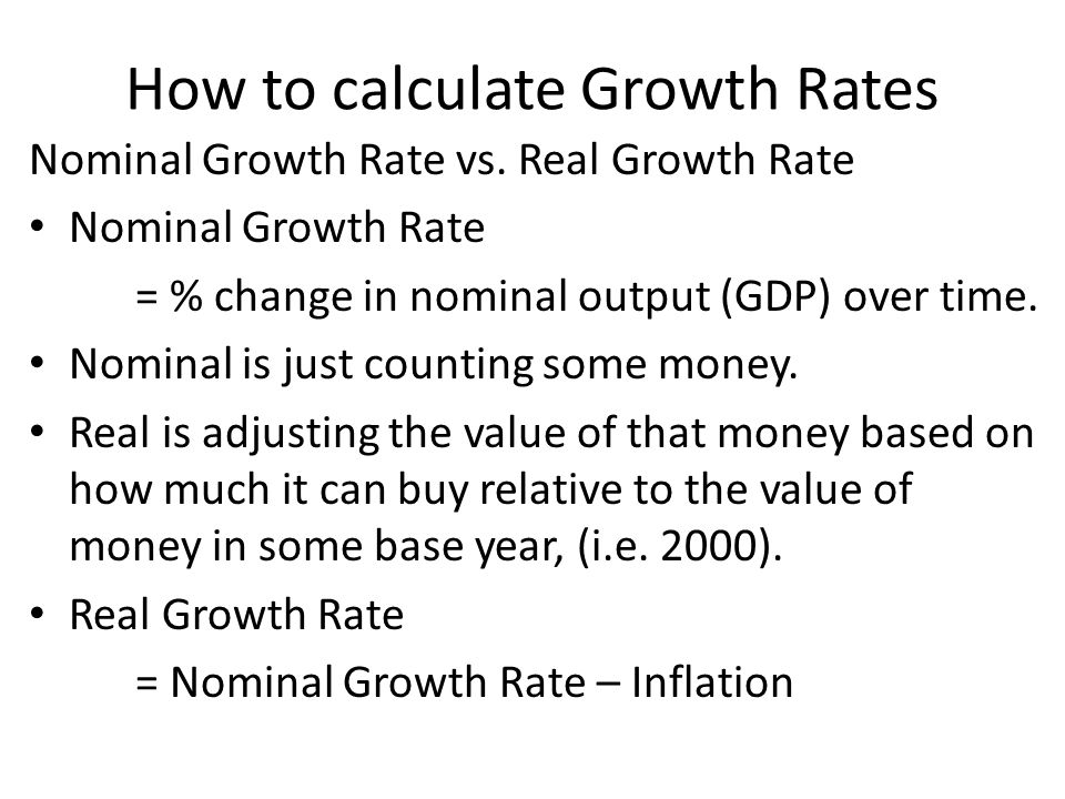 How to calculate Growth Rates Nominal Growth Rate vs. Real Growth Rate Nominal Growth Rate = % change in nominal output (GDP) over time. Nominal is ju