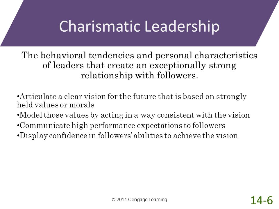 Charismatic Leadership The behavioral tendencies and personal characteristics of leaders that create an exceptionally strong relationship with followe