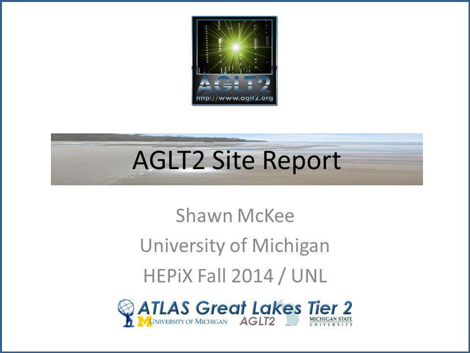 AGLT2 Site Report Shawn McKee University of Michigan HEPiX Fall 2014 / UNL