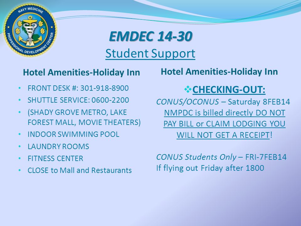 EMDEC 14-30 EMDEC 14-30 Student Support Hotel Amenities-Holiday Inn FRONT DESK #: 301-918-8900 SHUTTLE SERVICE: 0600-2200 (SHADY GROVE METRO, LAKE FOR