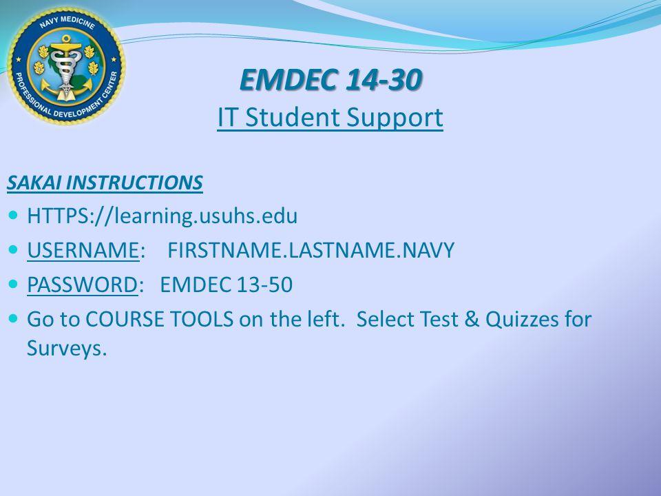 EMDEC 14-30 EMDEC 14-30 IT Student Support SAKAI INSTRUCTIONS HTTPS://learning.usuhs.edu USERNAME: FIRSTNAME.LASTNAME.NAVY PASSWORD: EMDEC 13-50 Go to COURSE TOOLS on the left.