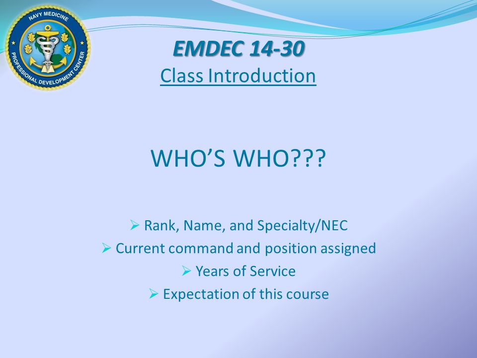 EMDEC 14-30 EMDEC 14-30 Class Introduction WHO'S WHO???  Rank, Name, and Specialty/NEC  Current command and position assigned  Years of Service  E