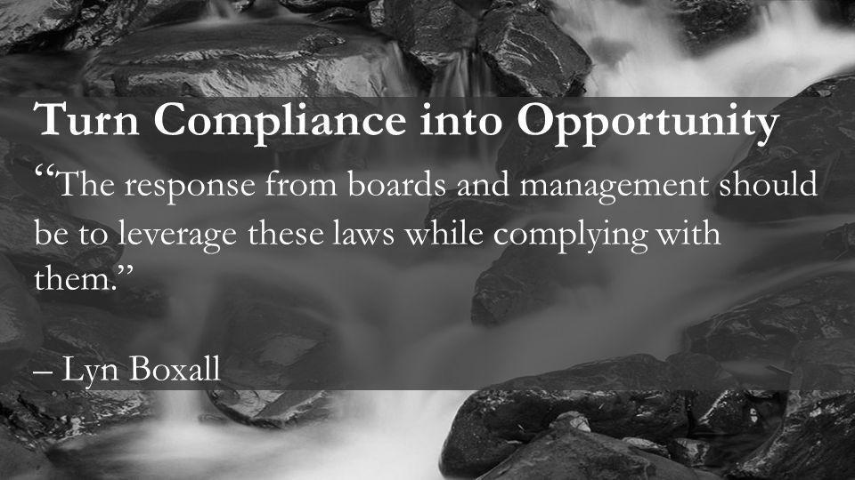 """3 Turn Compliance into Opportunity """" The response from boards and management should be to leverage these laws while complying with them."""" – Lyn Boxall"""