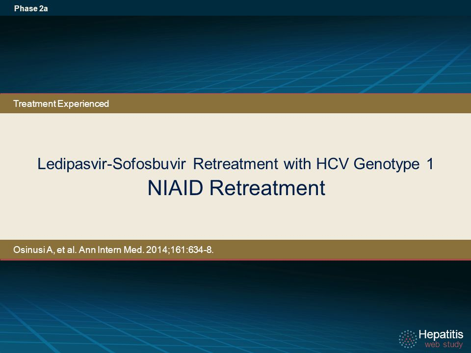 Hepatitis web study Hepatitis web study Ledipasvir-Sofosbuvir Retreatment with HCV Genotype 1 NIAID Retreatment Phase 2a Treatment Experienced Osinusi A, et al.