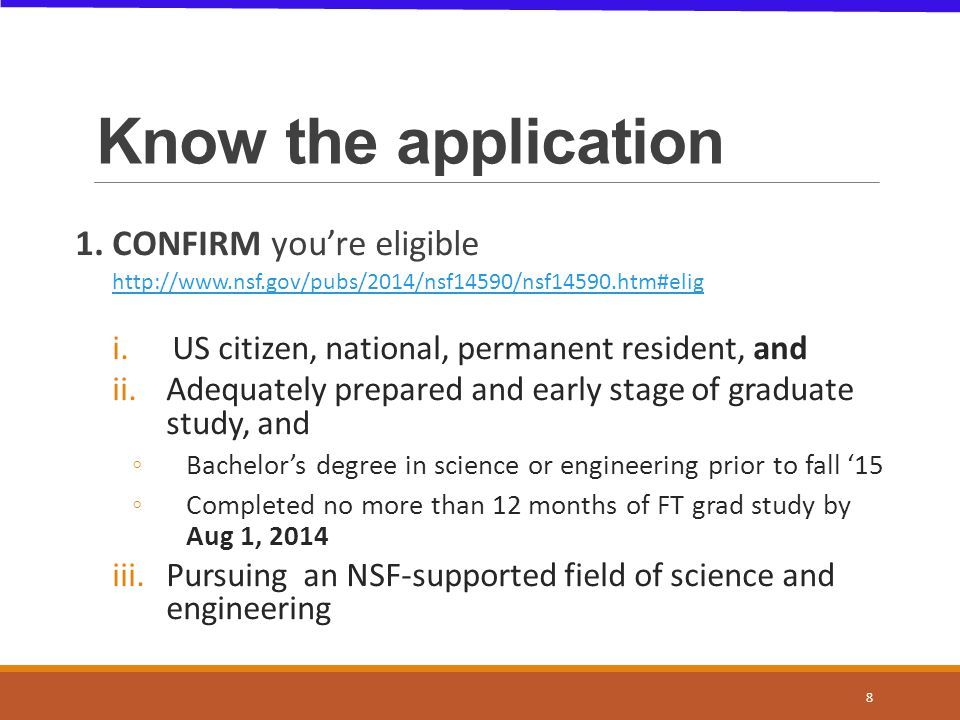 1. CONFIRM you're eligible http://www.nsf.gov/pubs/2014/nsf14590/nsf14590.htm#elig i.US citizen, national, permanent resident, and ii.Adequately prepa