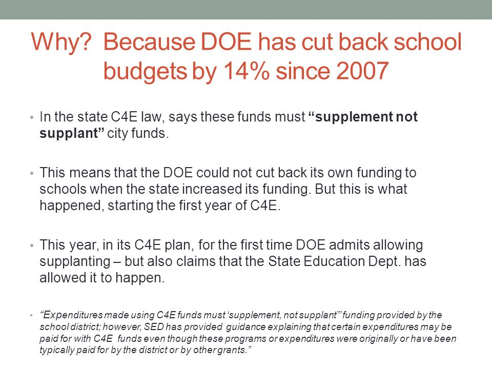 """Why? Because DOE has cut back school budgets by 14% since 2007 In the state C4E law, says these funds must """"supplement not supplant"""" city funds. This"""