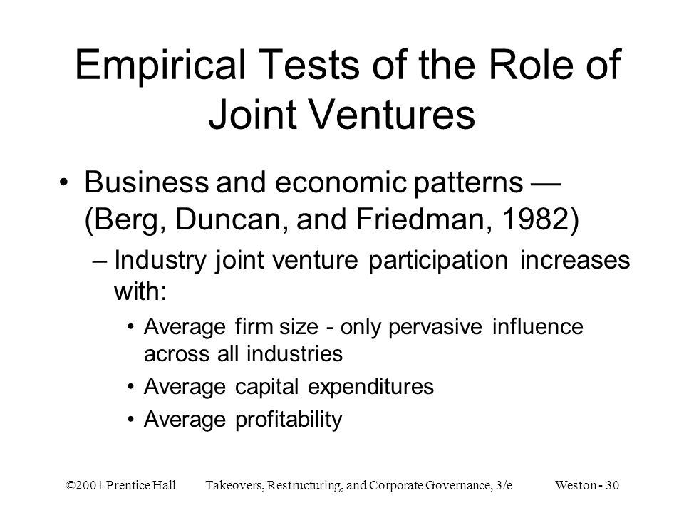©2001 Prentice Hall Takeovers, Restructuring, and Corporate Governance, 3/e Weston - 30 Empirical Tests of the Role of Joint Ventures Business and eco