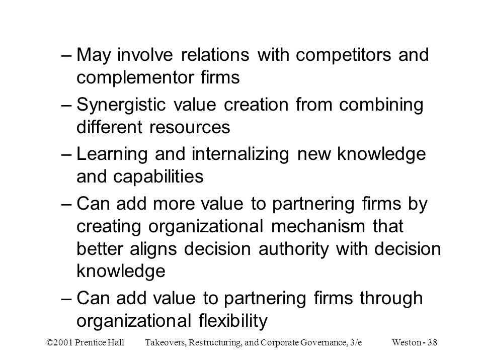 ©2001 Prentice Hall Takeovers, Restructuring, and Corporate Governance, 3/e Weston - 38 –May involve relations with competitors and complementor firms
