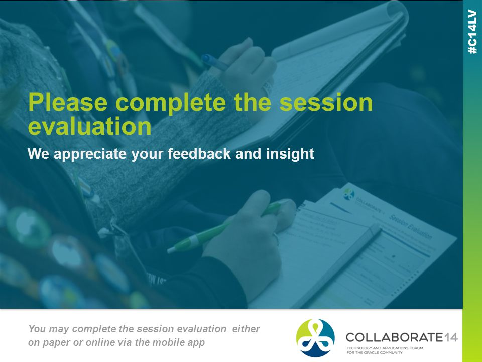Please complete the session evaluation We appreciate your feedback and insight You may complete the session evaluation either on paper or online via the mobile app