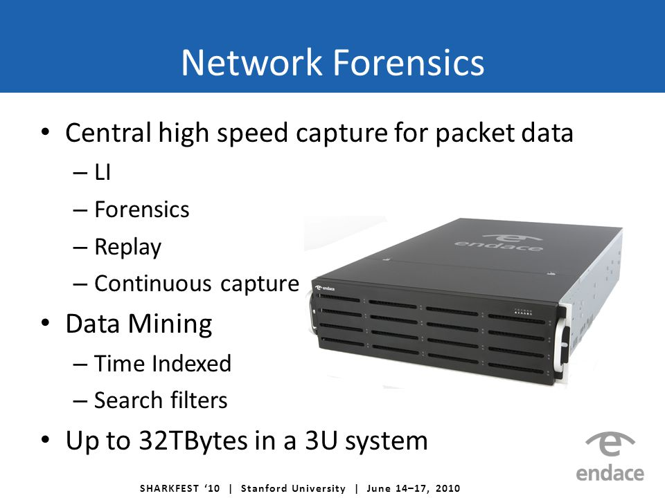 SHARKFEST '10 | Stanford University | June 14–17, 2010 Central high speed capture for packet data – LI – Forensics – Replay – Continuous capture Data