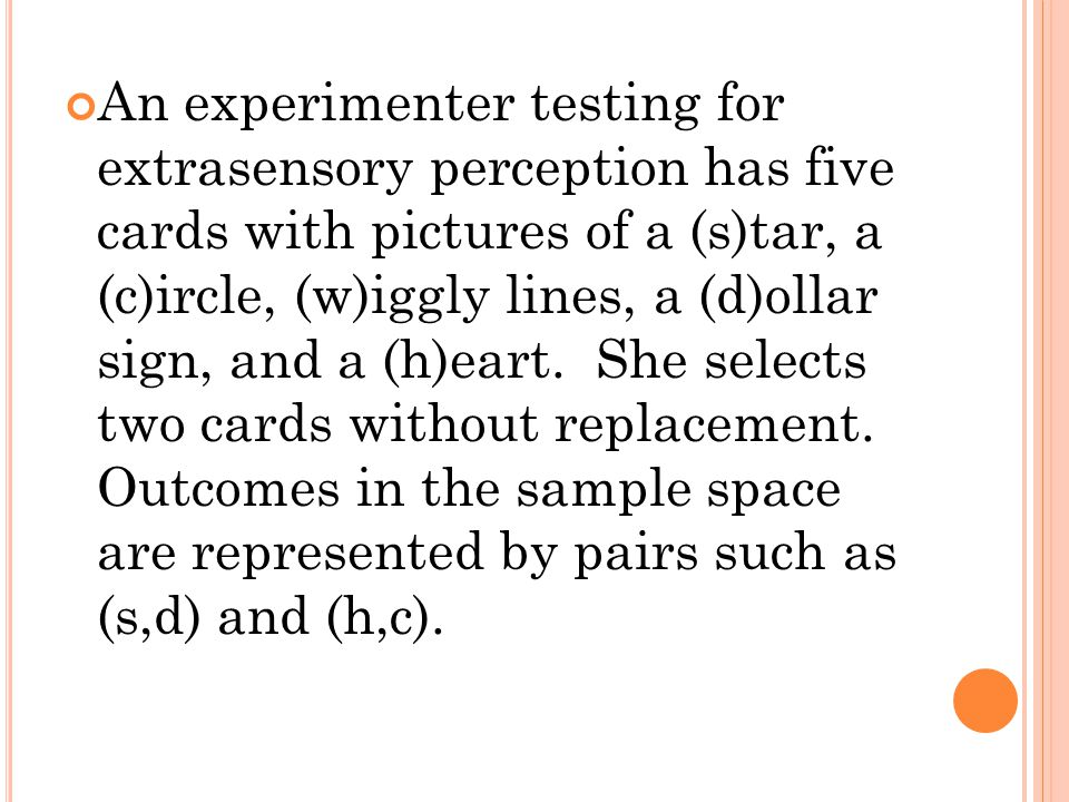 An experimenter testing for extrasensory perception has five cards with pictures of a (s)tar, a (c)ircle, (w)iggly lines, a (d)ollar sign, and a (h)ea