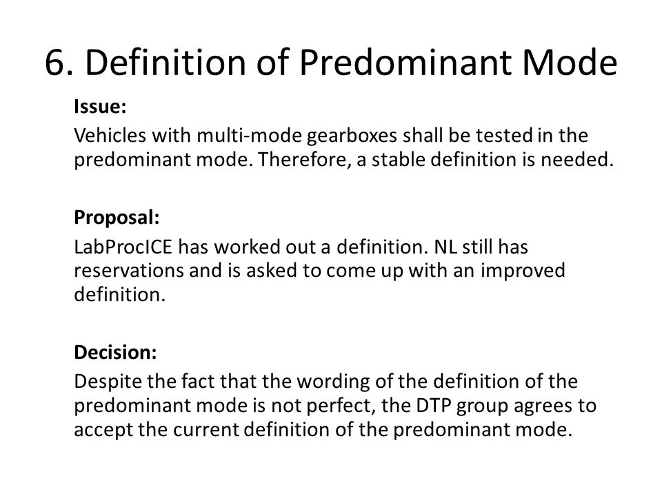6. Definition of Predominant Mode Issue: Vehicles with multi-mode gearboxes shall be tested in the predominant mode. Therefore, a stable definition is
