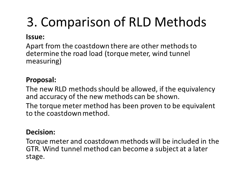 3. Comparison of RLD Methods Issue: Apart from the coastdown there are other methods to determine the road load (torque meter, wind tunnel measuring)