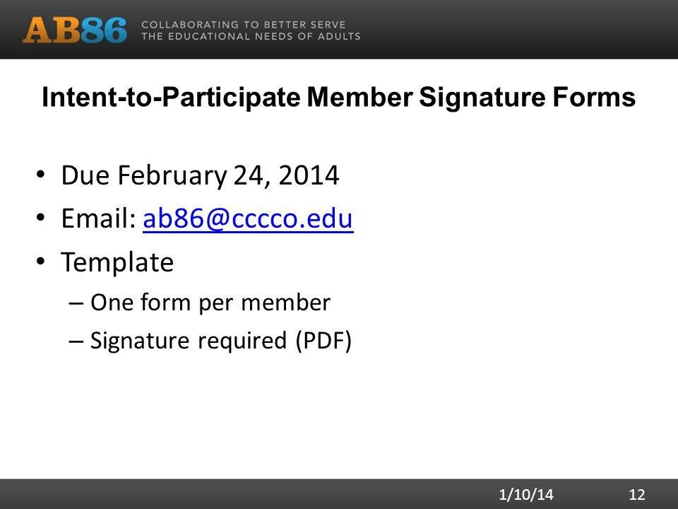 Intent-to-Participate Member Signature Forms Due February 24, 2014 Email: ab86@cccco.eduab86@cccco.edu Template – One form per member – Signature requ