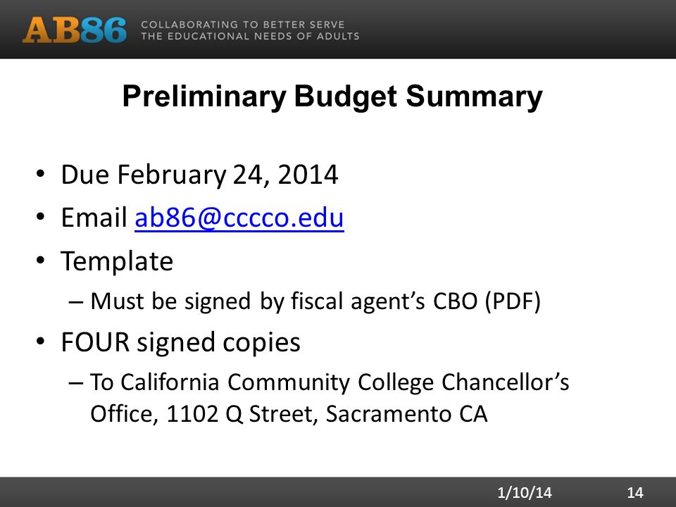 Preliminary Budget Summary Due February 24, 2014 Email ab86@cccco.eduab86@cccco.edu Template – Must be signed by fiscal agent's CBO (PDF) FOUR signed