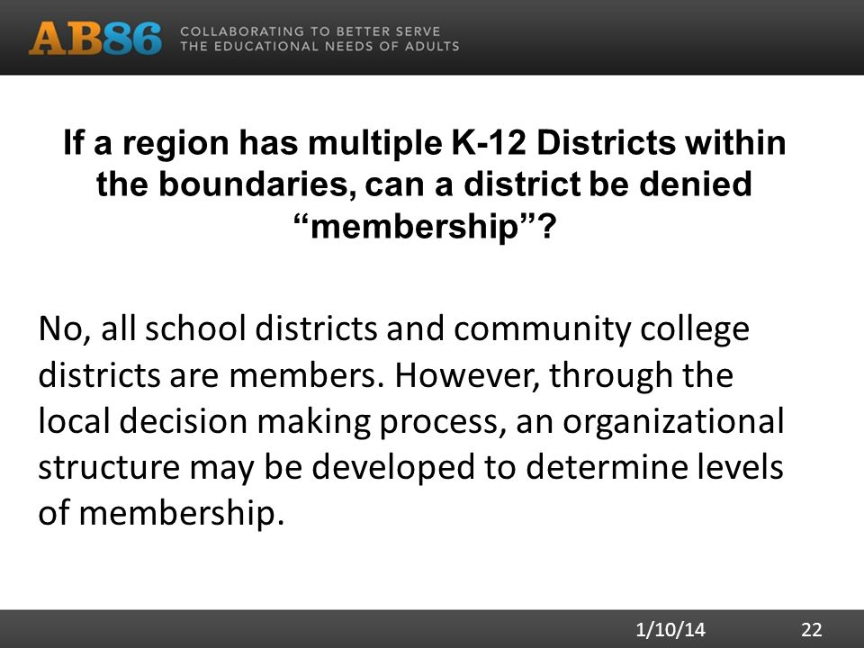"""If a region has multiple K-12 Districts within the boundaries, can a district be denied """"membership""""? No, all school districts and community college d"""