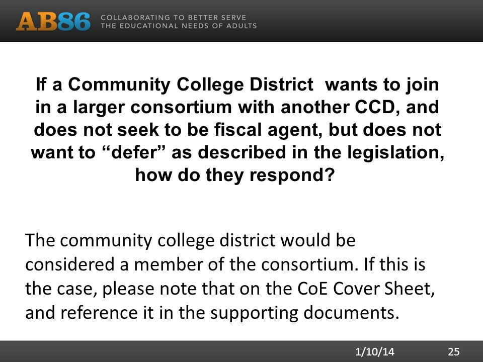 If a Community College District wants to join in a larger consortium with another CCD, and does not seek to be fiscal agent, but does not want to defer as described in the legislation, how do they respond.